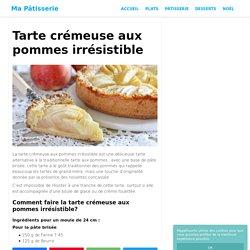 Tarte crémeuse aux pommes irrésistible - Ma Pâtisserie