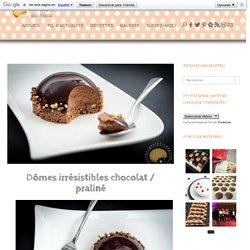 Dômes irrésistibles chocolat / praliné - Sucre d'Orge et Pain d'Epices