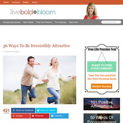 36 Ways To Be Irresistibly Attractive | Bloom - StumbleUpon