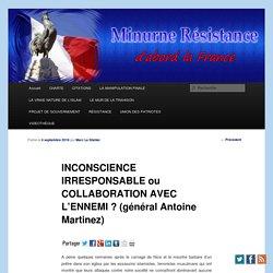 INCONSCIENCE IRRESPONSABLE ou COLLABORATION AVEC L'ENNEMI ? (général Antoine Martinez)