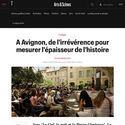 Télérama / A Avignon, de l'irrévérence pour mesurer l'épaisseur de l'histoire