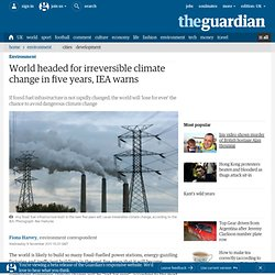 World headed for irreversible climate change in five years, IEA warns | Environment