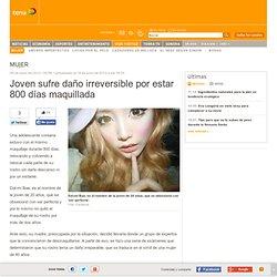 Joven sufre daño irreversible por estar 800 días maquillada