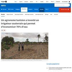 Un agronome tunisien a inventé un irrigateur souterrain qui permet d'économiser 70% d'eau