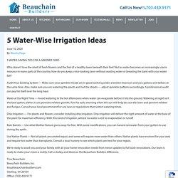 5 Water-Wise Irrigation Ideas - Beauchain Builders