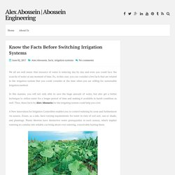 Know the Facts Before Switching Irrigation Systems ~ Alex Abossein