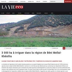 3 000 ha à irriguer dans la région de Béni Mellal-Khénifra – Lavieeco