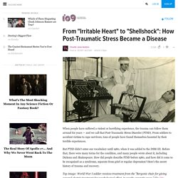 "From ""Irritable Heart"" to ""Shellshock"": How Post-Traumatic Stress Became a Disease"