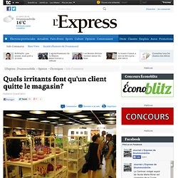 Quels irritants font qu'un client quitte le magasin? - Info-Commerce