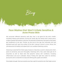 Face Washes that Won't Irritate Sensitive & Acne Prone Skin