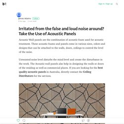 Irritated from the false and loud noise around? Take the Use of Acoustic Panels