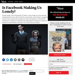 Is Facebook Making Us Lonely? - Stephen Marche