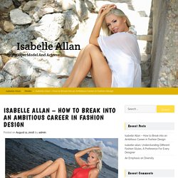 Isabelle Allan – How to Break into an Ambitious Career in Fashion Design