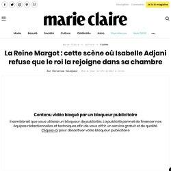 La Reine Margot: cette scène où Isabelle Adjani refuse que le roi la rejoigne dans sa chambre