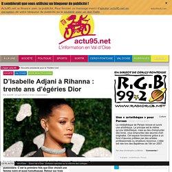 D'Isabelle Adjani à Rihanna : trente ans d'égéries Dior