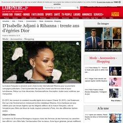 D'Isabelle Adjani à Rihanna : trente ans d'égéries Dior - 16/03/2015 - ladepeche.fr