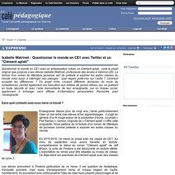 """Isabelle Watrinet : Questionner le monde en CE1 avec Twitter et un """"Clément aplati"""""""