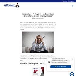 Isagenix e+™ Review - Isavantage