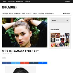 Who Is Isamaya Ffrench? - 100FlavoursUK