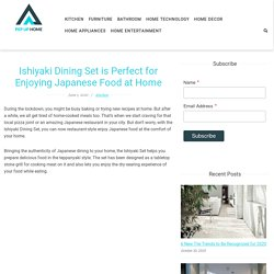 Ishiyaki Dining Set is Perfect for Enjoying Japanese Food at Home - Pep Up Home