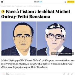 Face à l'islam : le débat Michel Onfray-Fethi Benslama - 19 mars 2016