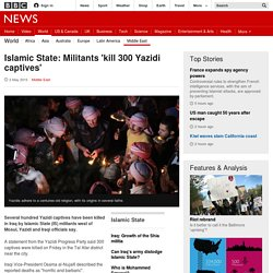 Islamic State: Militants 'kill 300 Yazidi captives' - BBC News