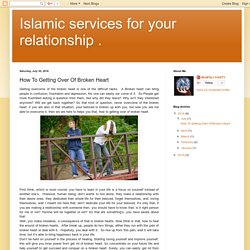 Islamic services for your relationship .: How To Getting Over Of Broken Heart