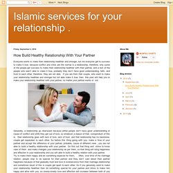 Islamic services for your relationship .: How Build Healthy Relationship With Your Partner