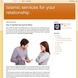 Islamic services for your relationship .: Way To Get Rid The Guilt Of Affairs