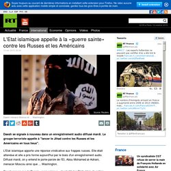 L'Etat islamique appelle à la «guerre sainte» contre les Russes et les Américains