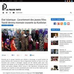 Etat Islamique : L'avortement des jeunes filles Yazidi devenu monnaie courante au Kurdistan