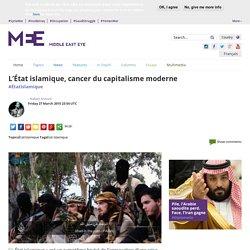 L'Etat islamique, cancer du capitalisme moderne