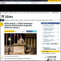 Gilles Kepel: «L'Etat islamique cherche à déclencher la guerre civile en France»