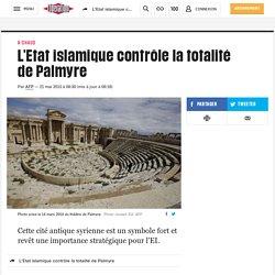 L'Etat islamique contrôle la totalité de Palmyre