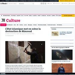 L'Etat islamique met en scène la destruction de Nimroud