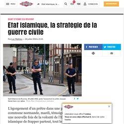 Etat islamique, la stratégie de la guerre civile