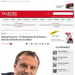 """Samuel Laurent : """"L'islamisation de la France, fruit des lâchetés de nos élites"""""""