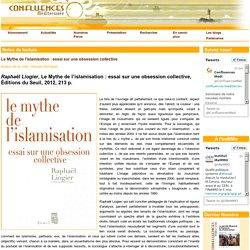 Le Mythe de l'islamisation : essai sur une obsession collective-[Confluences Méditerranée]