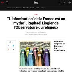 """""""L''islamisation' de la France est un mythe"""", Raphaël Liogier de l'Observatoire du religieux - Idées"""