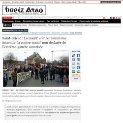 Saint-Brieuc : La manif' contre l'islamisme interdite, la contre-manif' non déclarée de l'extrême-gauche autorisée