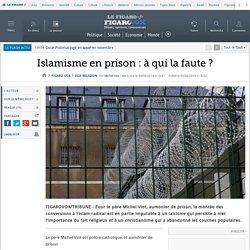Islamisme en prison : à qui la faute ?