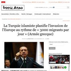 La Turquie islamiste planifie l'invasion de l'Europe au rythme de «3000 migrants par jour» (Armée grecque)