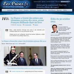 » La France a fourni des armes aux islamistes syriens dès 2012, avoue François Hollande dans un livre