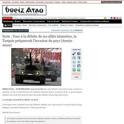 Syrie : Face à la défaite de ses alliés islamistes, la Turquie préparerait l'invasion du pays (Armée russe)
