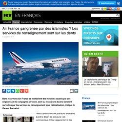 Air France gangrenée par des islamistes ? Les services de renseignement sont sur les dents