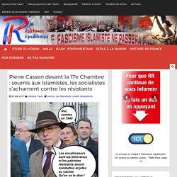 Pierre Cassen devant la 17e Chambre : soumis aux islamistes, les socialistes s'acharnent contre les résistants