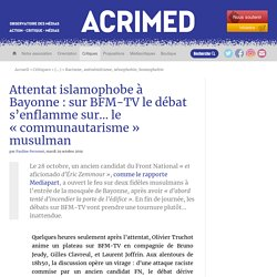 Attentat islamophobe à Bayonne : sur BFM-TV le débat s'enflamme sur… le « communautarisme » musulman