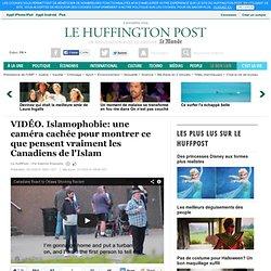 Islamophobie: une caméra cachée pour montrer ce que pensent vraiment les Canadiens de l'Islam