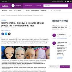Islamophobie, dialogue de sourds et faux procès : la vraie histoire du mot
