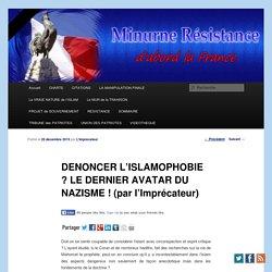 DENONCER L'ISLAMOPHOBIE ? LE DERNIER AVATAR DU NAZISME !